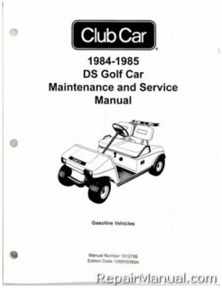 Official 1984-1985 Club Car DS Golf Car Maintenance and Service Manual