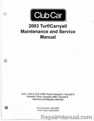 Official 2003 Club Car Turf/Carryall Turf 1, Turf 2, Turf 2 XRT, Turf 6, Carryall 1, Carryall 2, Carryall 2 Plus, Carryall 2 XRT, Carryall 6 Gas and Electric Service Manual