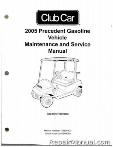 2005 club car precedent gas vehicle golf cart service manual 2008 club car precedent repair manual 2007 club car precedent repair manual