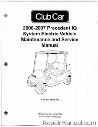 Club Car Precedent IQ System Electric Vehicle Maintenance Service Manual 2006-2007