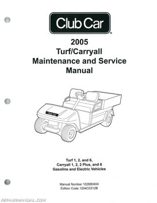 2005 Club Car Turf Carryall Turf 1 2 And 6 Carryall 1 2 2 Plus And 6 Gas And Electric Golf Car Service Manual