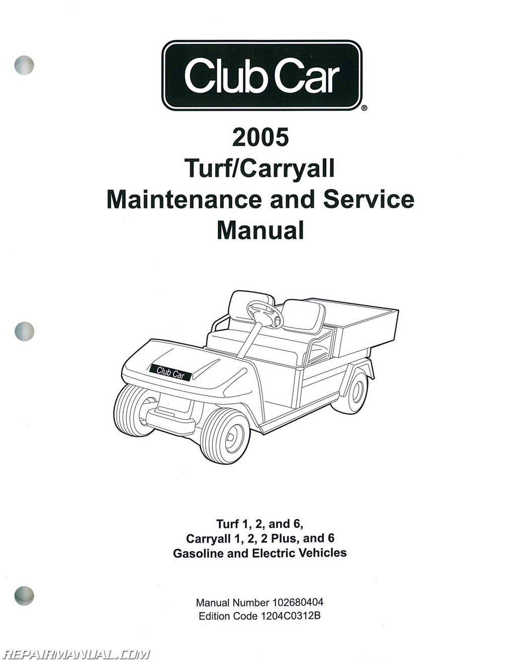 2005 Club Car Turf Carryall Turf 1, 2, and 6, Carryall 1, 2, 2 Plus, and 6  Gas and Electric Golf Car Service Manual