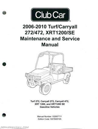 Official 2006 2010 Club Car Turf Carryall 272 472 Xrt1200 Se Turf Se Gas Service Manual 102907711
