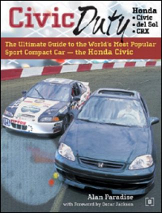 Civic Duty The Ultimate Guide to the Worlds Most Popular Sport Compact Car The Honda Civic
