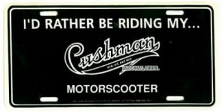 I Would Rather Be Riding My Cushman Motorcycle License Plate