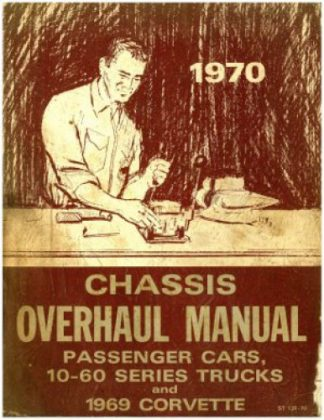 1970 Chevrolet Chassis Service Manual for Passenger Cars, 10-60 series trucks and 1969 Corvette Used