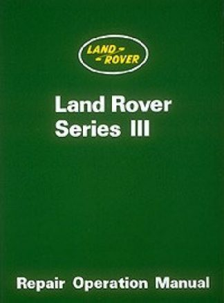 The Land Rover Series III Workshop Manual 1972-1985