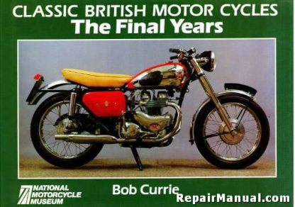 Classic British Motorcycles The Final Years By Bob Currie